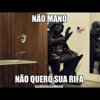 NÃO MANONÃO QUERO SUA RIFA