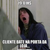 19:01HSCLIENTE BATE NA PORTA DA LOJA...