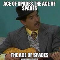 ACE OF SPADES,THE ACE OF SPADESTHE ACE OF SPADES
