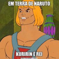 EM TERRA DE NARUTOKURIRIN É REI