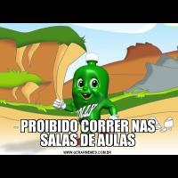 PROIBIDO CORRER NAS SALAS DE AULAS