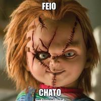 FEIO CHATO