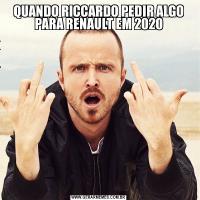 QUANDO RICCARDO PEDIR ALGO PARA RENAULT EM 2020