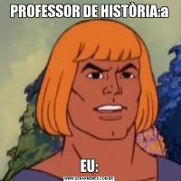 PROFESSOR DE HISTÒRIA:aEU: