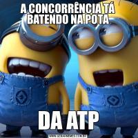 A CONCORRÊNCIA TÁ BATENDO NA POTADA ATP