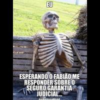 EUESPERANDO O FABIÃO ME RESPONDER SOBRE O SEGURO GARANTIA JUDICIAL...