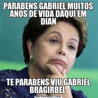 PARABENS GABRIEL MUITOS ANOS DE VIDA DAQUI EM DIANTE PARABENS VIU GABRIEL BRAGIRBEL