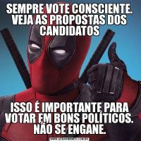 SEMPRE VOTE CONSCIENTE. VEJA AS PROPOSTAS DOS CANDIDATOSISSO É IMPORTANTE PARA VOTAR EM BONS POLÍTICOS. NÃO SE ENGANE.