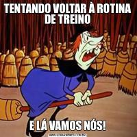 TENTANDO VOLTAR À ROTINA DE TREINOE LÁ VAMOS NÓS!