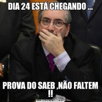 DIA 24 ESTÁ CHEGANDO ...PROVA DO SAEB ,NÃO FALTEM !!