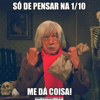 SÓ DE PENSAR NA 1/10ME DÁ COISA!