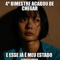 4º BIMESTRE ACABOU DE CHEGARE ESSE JÁ É MEU ESTADO