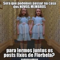 Será que podemos passar na casa dos NOVOS MEMBROSpara lermos juntos os posts fixos de Florbela?