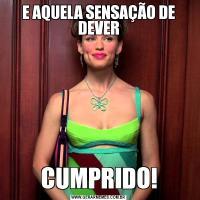 E AQUELA SENSAÇÃO DE DEVERCUMPRIDO!