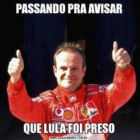 PASSANDO PRA AVISARQUE LULA FOI PRESO