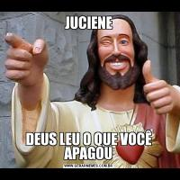 JUCIENEDEUS LEU O QUE VOCÊ APAGOU