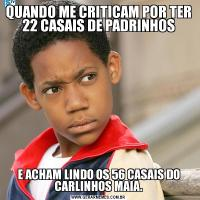 QUANDO ME CRITICAM POR TER 22 CASAIS DE PADRINHOSE ACHAM LINDO OS 56 CASAIS DO CARLINHOS MAIA.