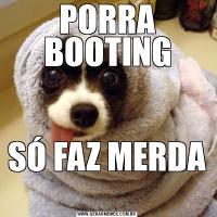 PORRA BOOTINGSÓ FAZ MERDA
