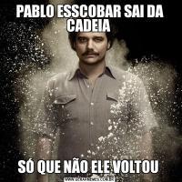 PABLO ESSCOBAR SAI DA CADEIA SÓ QUE NÃO ELE VOLTOU