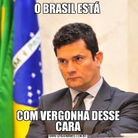 O BRASIL ESTÁ COM VERGONHA DESSE CARA