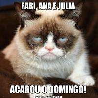 FABI, ANA E JULIAACABOU O DOMINGO!