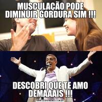 MUSCULAÇÃO PODE DIMINUIR GORDURA SIM !!!DESCOBRI QUE TE AMO DEMAAAIS !!!