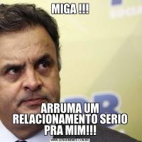 MIGA !!! ARRUMA UM RELACIONAMENTO SERIO PRA MIM!!!