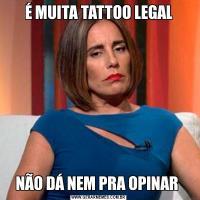 É MUITA TATTOO LEGALNÃO DÁ NEM PRA OPINAR
