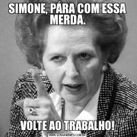 SIMONE, PÁRA COM ESSA MERDA.VOLTE AO TRABALHO!