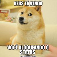 DEUS TÁ VENDOVOCÊ BLOQUEANDO O STATUS