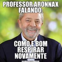 PROFESSOR ARONNAX FALANDO:COMO E BOM RESPIRAR NOVAMENTE