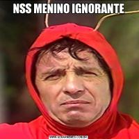 NSS MENINO IGNORANTE