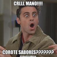 CRLLL MANO!!!!COROTE SABORES???????