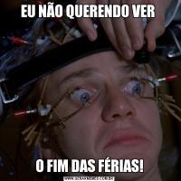 EU NÃO QUERENDO VER O FIM DAS FÉRIAS!