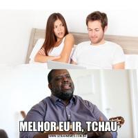 MELHOR EU IR, TCHAU
