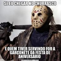 SE EU CHEGAR NO CHURRASCOE QUEM TIVER SERVINDO FOR A GARÇONETE DA FESTA DE ANIVERSÁRIO