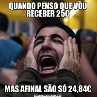 QUANDO PENSO QUE VOU RECEBER 25€MAS AFINAL SÃO SÓ 24,84€