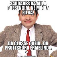 SAUDADES DA AULA PRESENCIAL NÉ MINHA FILHA!DA CLASSE CHEIA.. DA PROFESSORA ERMELINDA ♥️