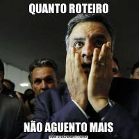 QUANTO ROTEIRONÃO AGUENTO MAIS