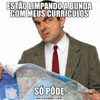 ESTÃO LIMPANDO A BUNDA COM MEUS CURRÍCULOSSÓ PÔDE