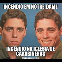 INCÊNDIO EM NOTRE-DAMEINCÊNDIO NA IGLESIA DE CARABINEROS