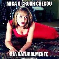 MIGA O CRUSH CHEGOUAJA NATURALMENTE