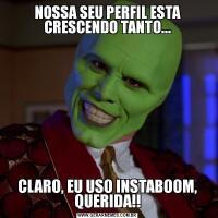 NOSSA SEU PERFIL ESTA CRESCENDO TANTO...CLARO, EU USO INSTABOOM, QUERIDA!!