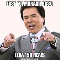 ESSE FOI MARAVILHOSOLEVA 150 REAIS