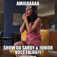 AMIGAAAAASHOW DA SANDY & JUNIOR VOCÊ FALOU?!