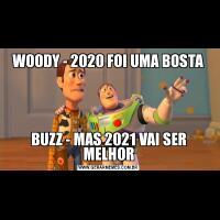 WOODY - 2020 FOI UMA BOSTABUZZ - MAS 2021 VAI SER MELHOR