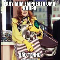 LANY MIM EMPRESTA UMA ROUPANÃO TENHO
