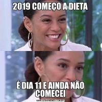 2019 COMEÇO A DIETAÉ DIA 11 E AINDA NÃO COMECEI