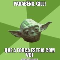 PARABÉNS, GILL!QUE A FORÇA ESTEJA COM VC!