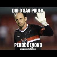 DAI O SÃO PAULO PERDE DENOVO